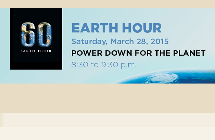 Earth hour March 28, 2015 power down for the planet 8:30-9:30 PM
